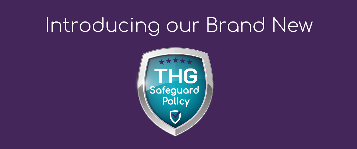 Our Brand New THG Safeguard Policy
